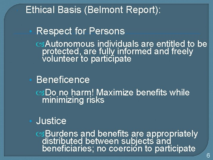 Ethical Basis (Belmont Report): • Respect for Persons Autonomous individuals are entitled to