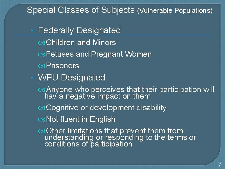 Special Classes of Subjects (Vulnerable Populations) • Federally Designated Children and Minors Fetuses