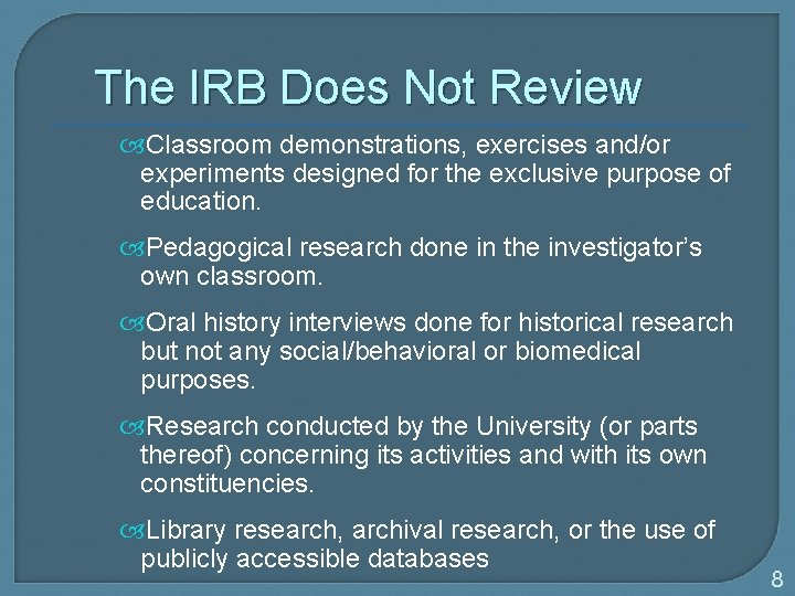 The IRB Does Not Review Classroom demonstrations, exercises and/or experiments designed for the exclusive