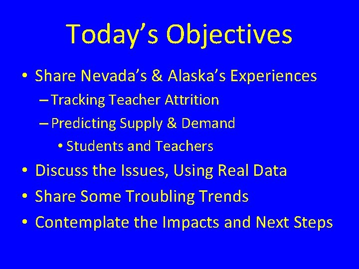 Today's Objectives • Share Nevada's & Alaska's Experiences – Tracking Teacher Attrition – Predicting