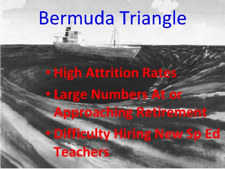 Bermuda Triangle • High Attrition Rates • Large Numbers At or Approaching Retirement •