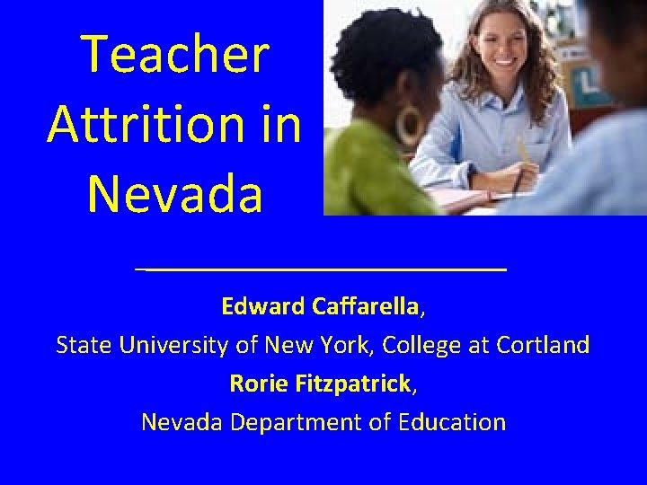 Teacher Attrition in Nevada Edward Caffarella, State University of New York, College at Cortland