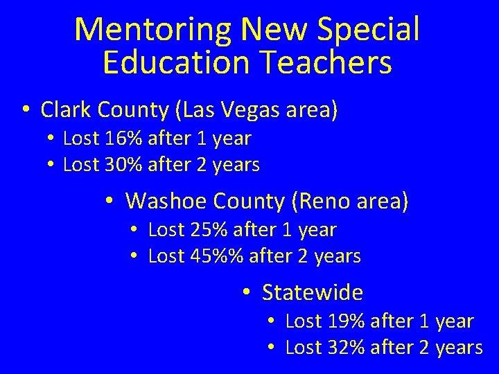 Mentoring New Special Education Teachers • Clark County (Las Vegas area) • Lost 16%