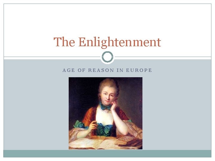 The Enlightenment AGE OF REASON IN EUROPE