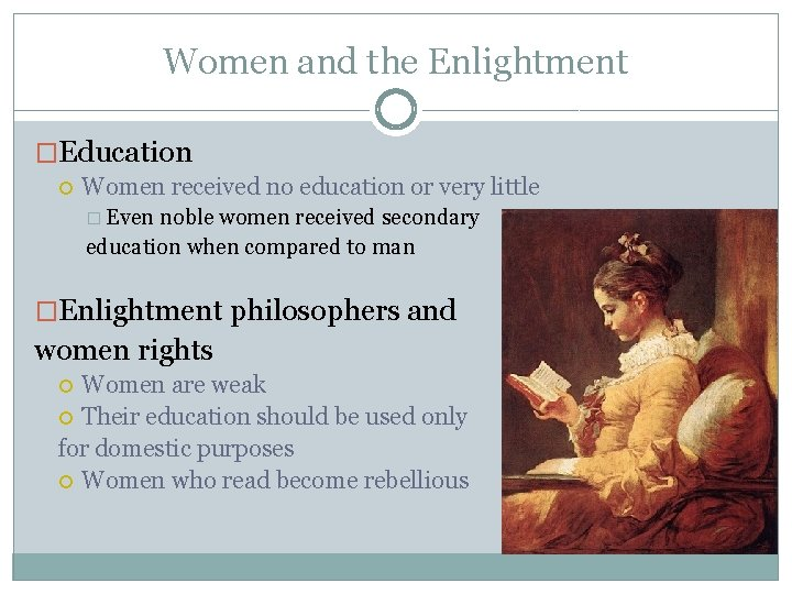 Women and the Enlightment �Education Women received no education or very little � Even
