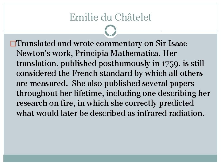 Emilie du Châtelet �Translated and wrote commentary on Sir Isaac Newton's work, Principia Mathematica.