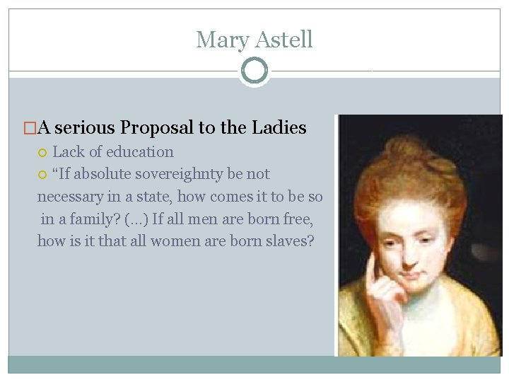 """Mary Astell �A serious Proposal to the Ladies Lack of education """"If absolute sovereighnty"""
