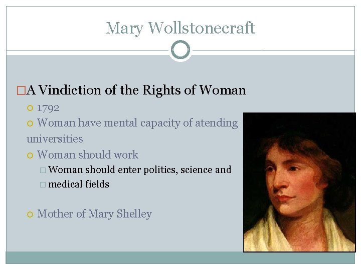 Mary Wollstonecraft �A Vindiction of the Rights of Woman 1792 Woman have mental capacity