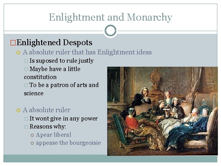 Enlightment and Monarchy �Enlightened Despots A absolute ruler that has Enlightment ideas � Is