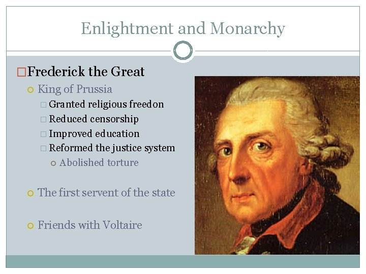 Enlightment and Monarchy �Frederick the Great King of Prussia � Granted religious freedon �