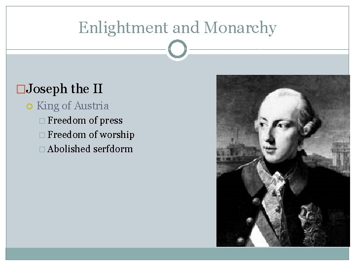 Enlightment and Monarchy �Joseph the II King of Austria � Freedom of press �