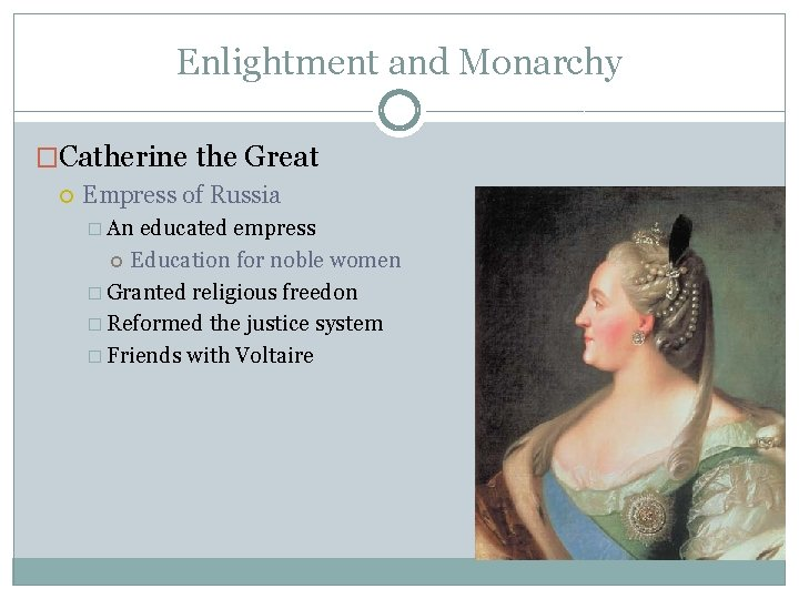Enlightment and Monarchy �Catherine the Great Empress of Russia � An educated empress Education