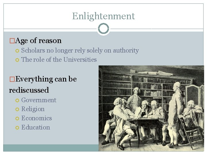 Enlightenment �Age of reason Scholars no longer rely solely on authority The role of