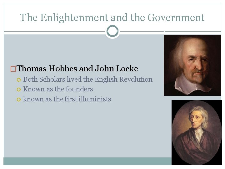 The Enlightenment and the Government �Thomas Hobbes and John Locke Both Scholars lived the