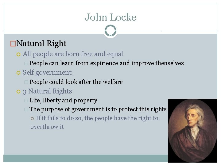 John Locke �Natural Right All people are born free and equal � People can