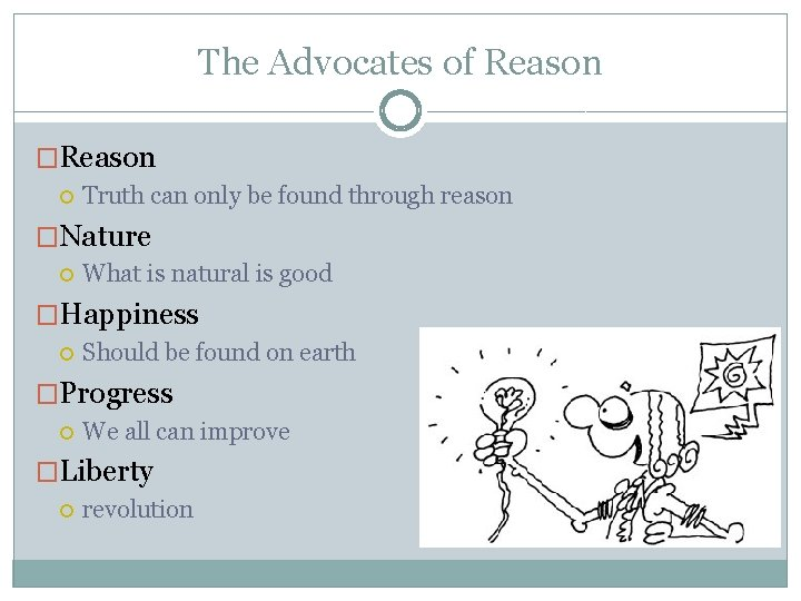 The Advocates of Reason �Reason Truth can only be found through reason �Nature What