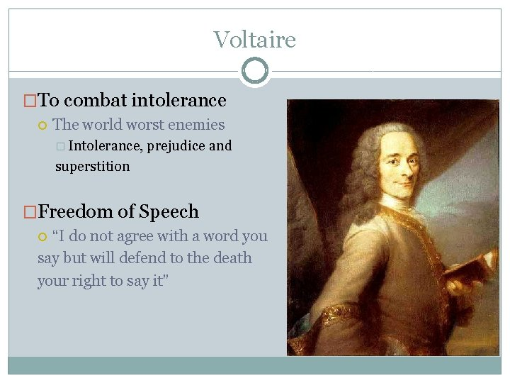 Voltaire �To combat intolerance The world worst enemies � Intolerance, prejudice and superstition �Freedom