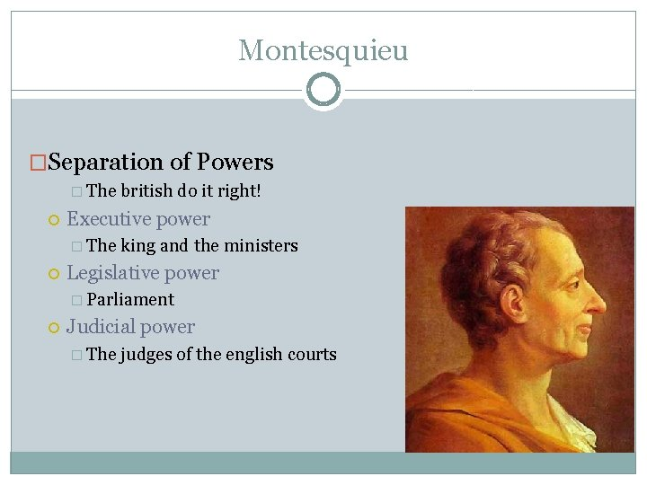 Montesquieu �Separation of Powers � The british do it right! Executive power � The