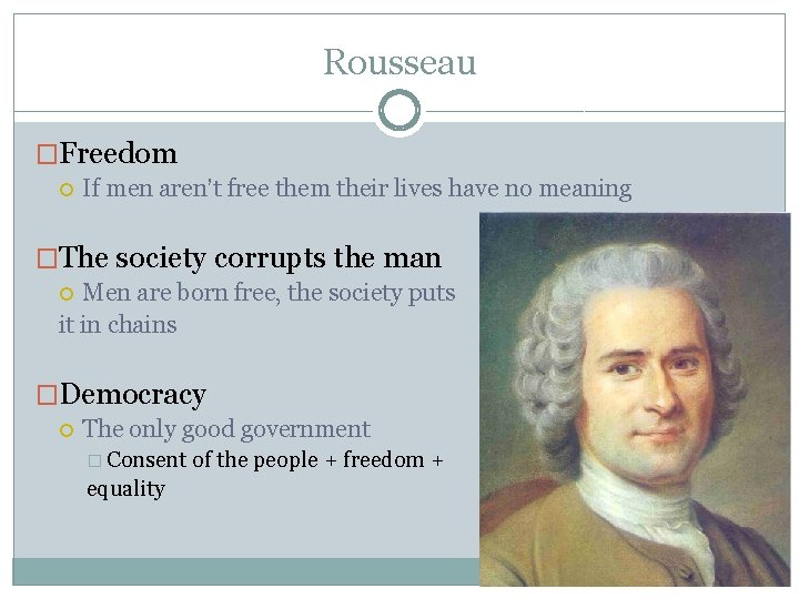 Rousseau �Freedom If men aren't free them their lives have no meaning �The society