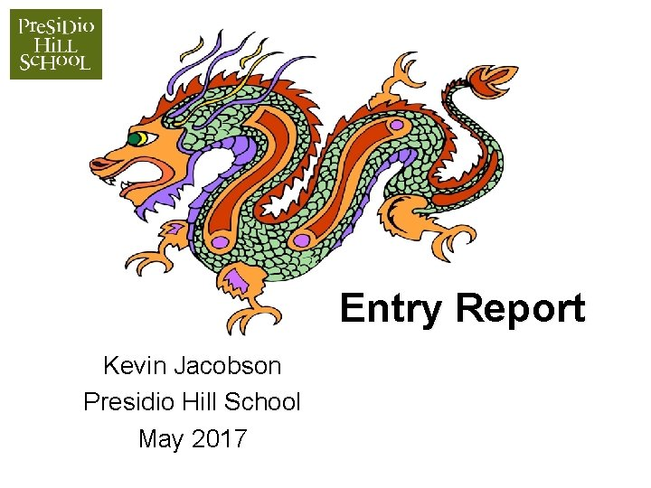 Entry Report Kevin Jacobson Presidio Hill School May 2017