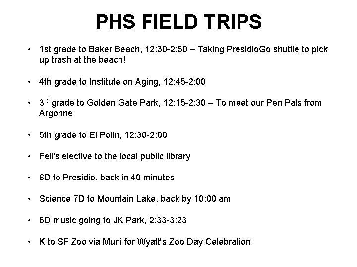 PHS FIELD TRIPS • 1 st grade to Baker Beach, 12: 30 -2: 50