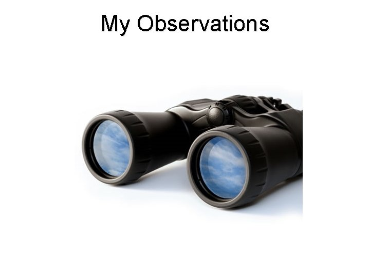 My Observations