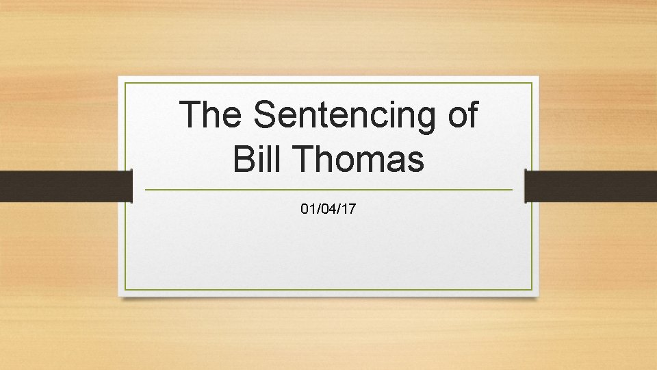 The Sentencing of Bill Thomas 01/04/17