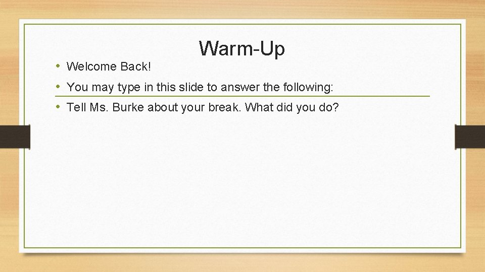 Warm-Up • Welcome Back! • You may type in this slide to answer the