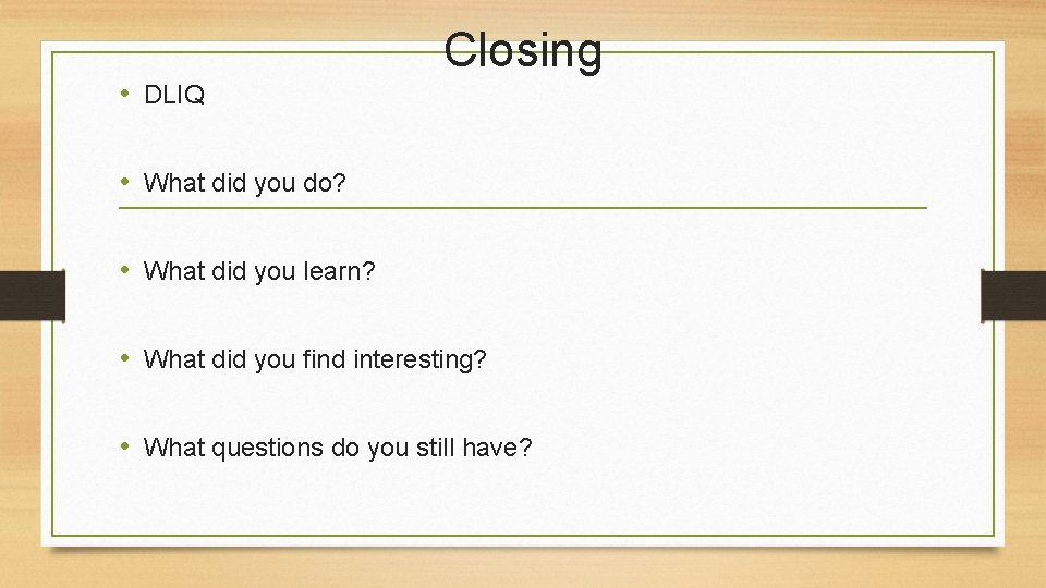 • DLIQ Closing • What did you do? • What did you learn?