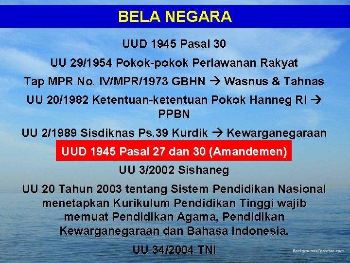 BELA NEGARA UUD 1945 Pasal 30 UU 29/1954 Pokok-pokok Perlawanan Rakyat Tap MPR No.