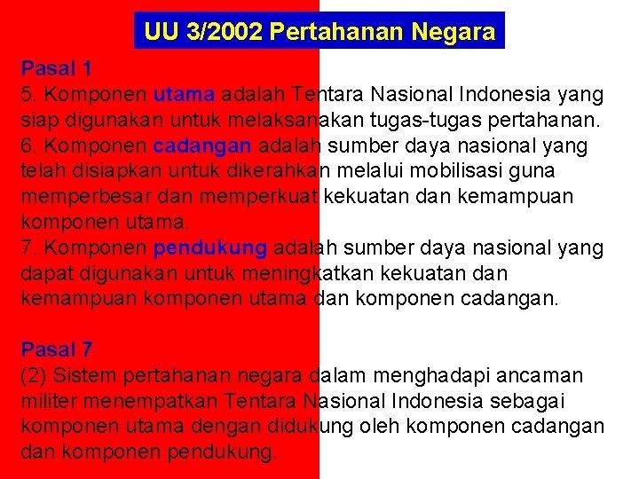 UU 3/2002 Pertahanan Negara Pasal 1 5. Komponen utama adalah Tentara Nasional Indonesia yang