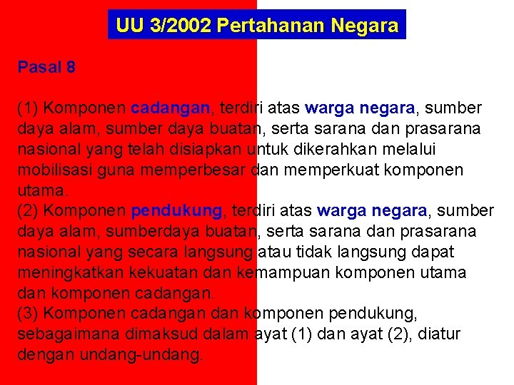 UU 3/2002 Pertahanan Negara Pasal 8 (1) Komponen cadangan, terdiri atas warga negara, sumber