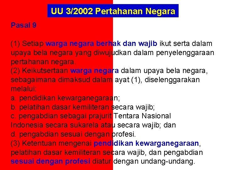 UU 3/2002 Pertahanan Negara Pasal 9 (1) Setiap warga negara berhak dan wajib ikut
