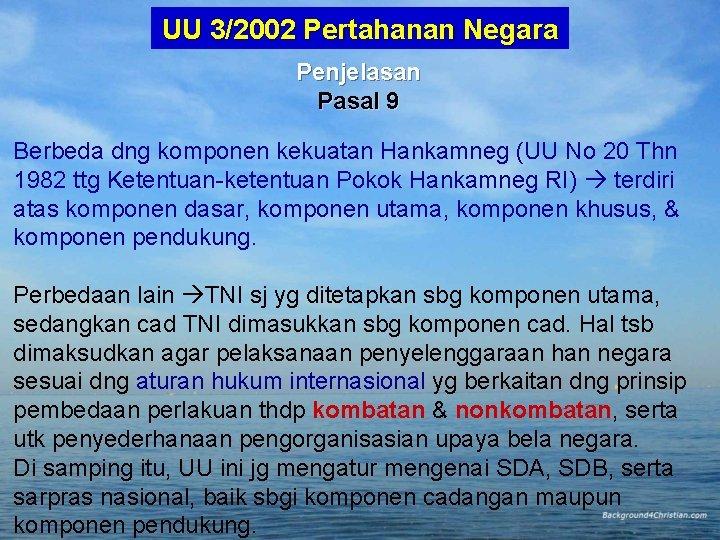 UU 3/2002 Pertahanan Negara Penjelasan Pasal 9 Berbeda dng komponen kekuatan Hankamneg (UU No