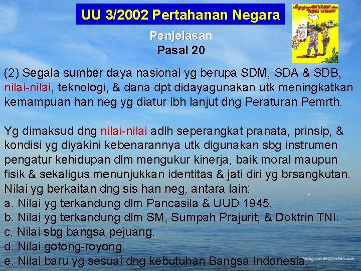 UU 3/2002 Pertahanan Negara Penjelasan Pasal 20 (2) Segala sumber daya nasional yg berupa