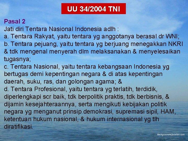 UU 34/2004 TNI Pasal 2 Jati diri Tentara Nasional Indonesia adlh : a. Tentara