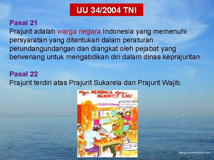 UU 34/2004 TNI Pasal 21 Prajurit adalah warga negara Indonesia yang memenuhi persyaratan yang