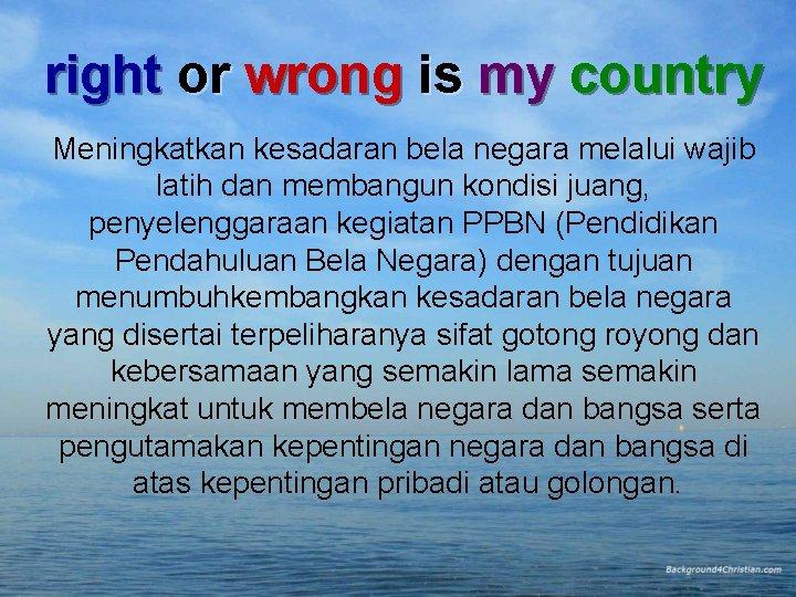 right or wrong is my country Meningkatkan kesadaran bela negara melalui wajib latih dan