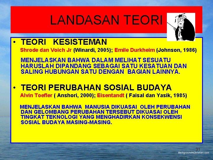 LANDASAN TEORI • TEORI KESISTEMAN Shrode dan Voich Jr (Winardi, 2005); Emile Durkheim (Johnson,