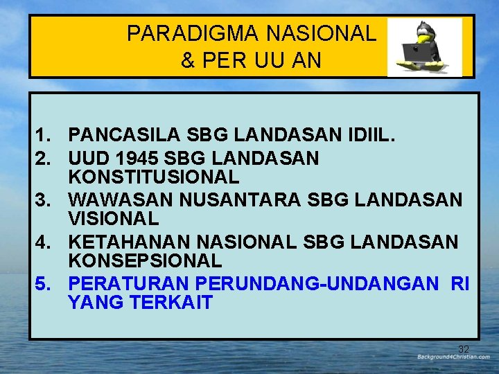 PARADIGMA NASIONAL & PER UU AN 1. PANCASILA SBG LANDASAN IDIIL. 2. UUD 1945