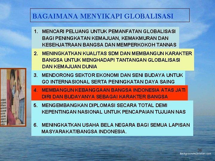 BAGAIMANA MENYIKAPI GLOBALISASI 1. MENCARI PELUANG UNTUK PEMANFATAN GLOBALISASI BAGI PENINGKATAN KEMAJUAN, KEMAKMURAN DAN