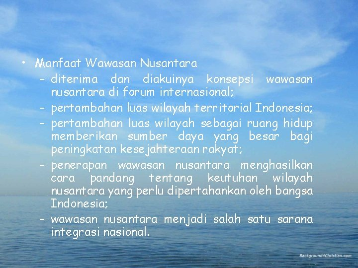 • Manfaat Wawasan Nusantara – diterima dan diakuinya konsepsi wawasan nusantara di forum