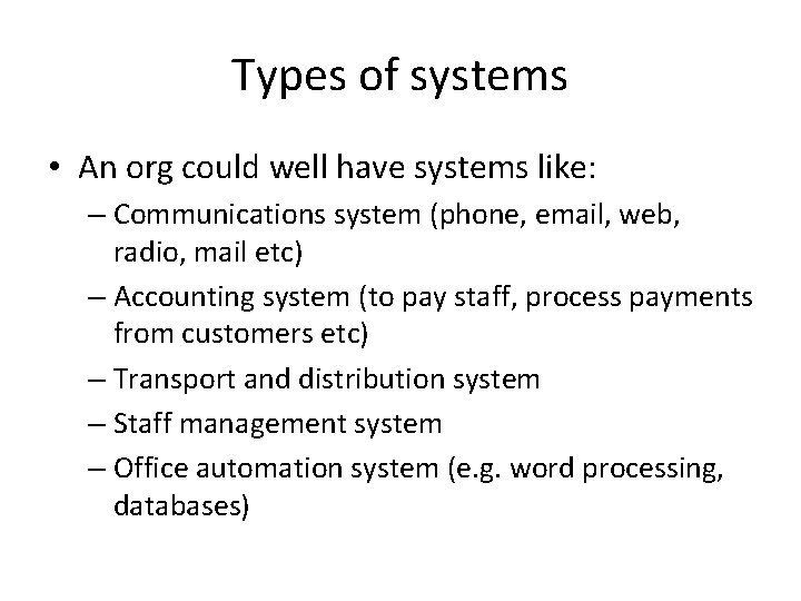 Types of systems • An org could well have systems like: – Communications system