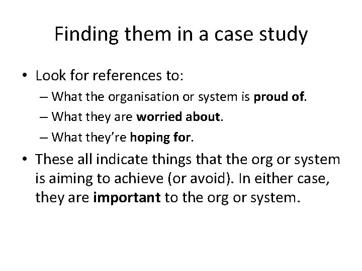 Finding them in a case study • Look for references to: – What the