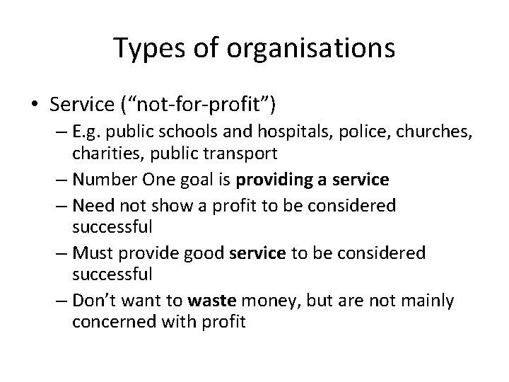 "Types of organisations • Service (""not-for-profit"") – E. g. public schools and hospitals, police,"