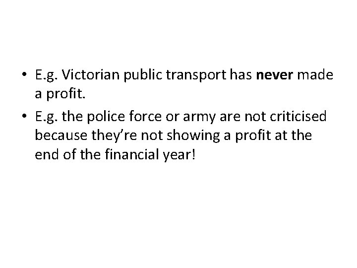 • E. g. Victorian public transport has never made a profit. • E.