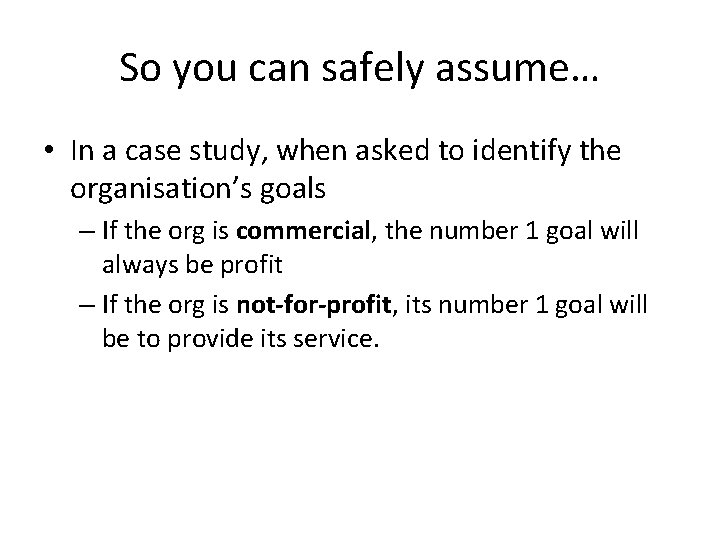 So you can safely assume… • In a case study, when asked to identify