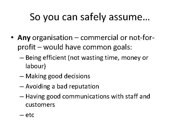 So you can safely assume… • Any organisation – commercial or not-forprofit – would