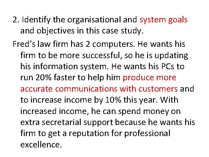 2. Identify the organisational and system goals and objectives in this case study. Fred's