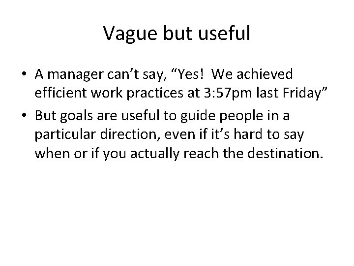 "Vague but useful • A manager can't say, ""Yes! We achieved efficient work practices"